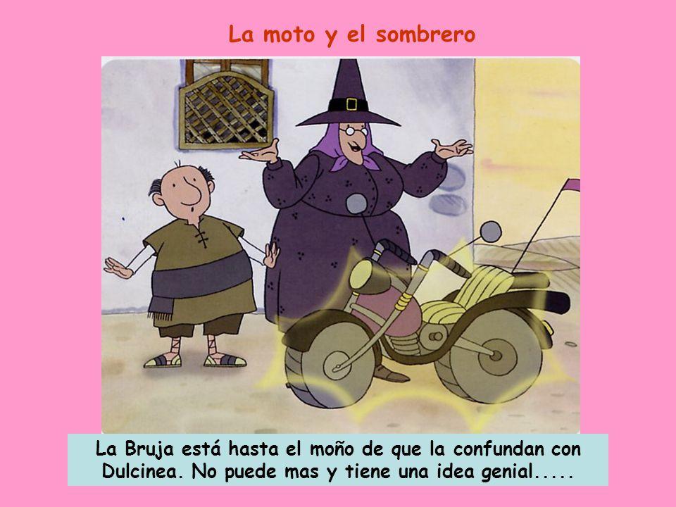 La moto y el sombrero La Bruja está hasta el moño de que la confundan con Dulcinea.