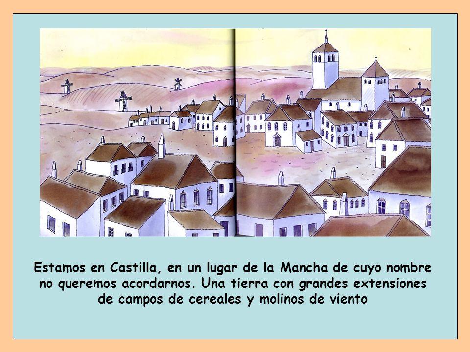 Estamos en Castilla, en un lugar de la Mancha de cuyo nombre no queremos acordarnos.