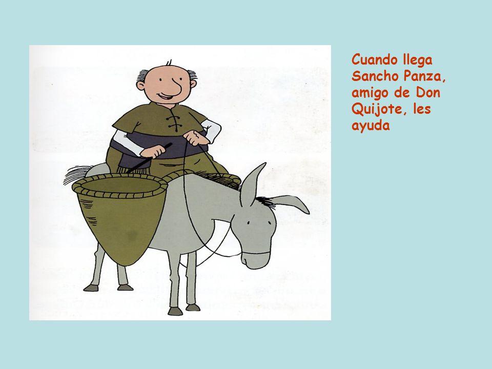 Cuando llega Sancho Panza, amigo de Don Quijote, les ayuda