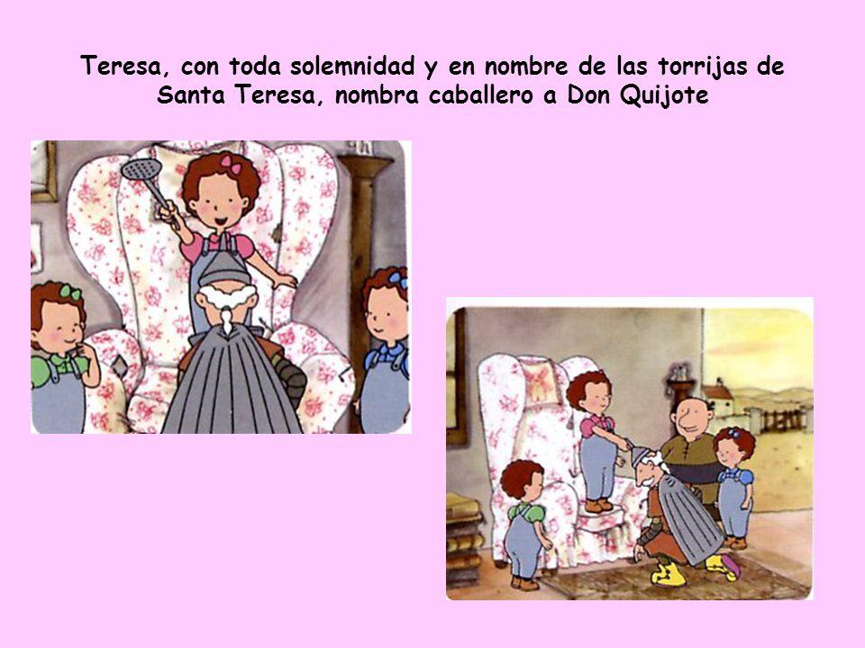 Teresa, con toda solemnidad y en nombre de las torrijas de Santa Teresa, nombra caballero a Don Quijote