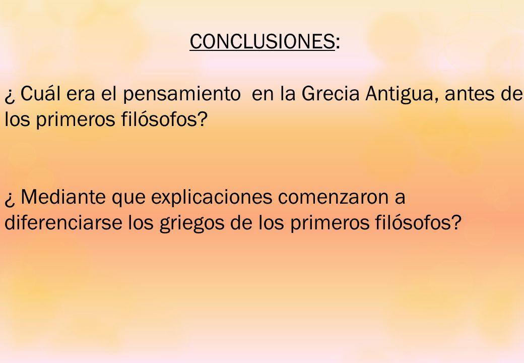 CONCLUSIONES: ¿ Cuál era el pensamiento en la Grecia Antigua, antes de los primeros filósofos