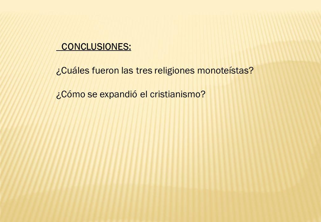 CONCLUSIONES: ¿Cuáles fueron las tres religiones monoteístas ¿Cómo se expandió el cristianismo