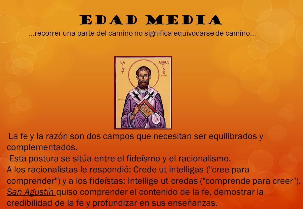 EDAD MEDIA Esta postura se sitúa entre el fideísmo y el racionalismo.