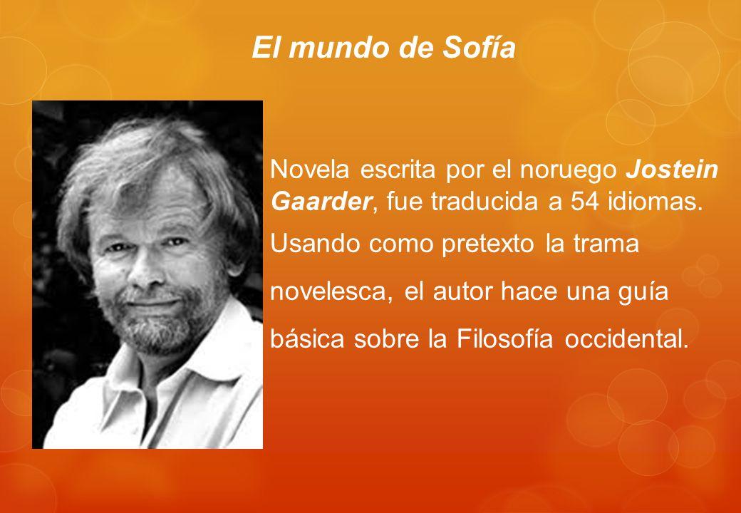 El mundo de Sofía Novela escrita por el noruego Jostein Gaarder, fue traducida a 54 idiomas.