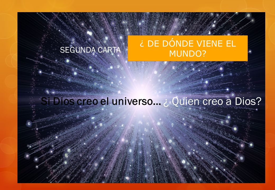 Si Dios creo el universo… ¿ Quien creo a Dios