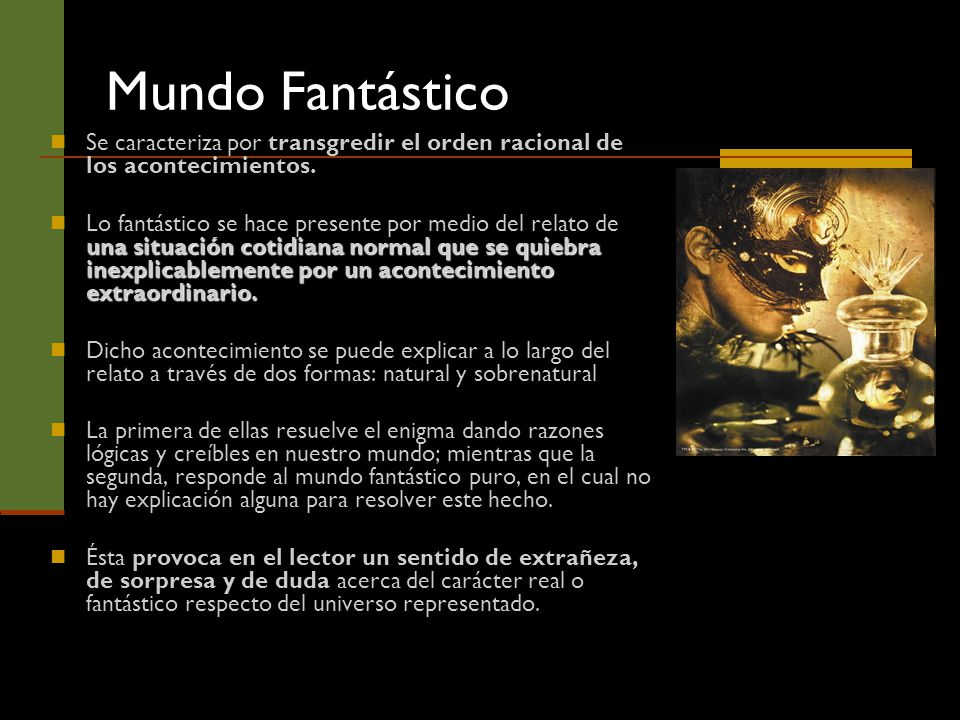 Mundo Fantástico Se caracteriza por transgredir el orden racional de los acontecimientos.