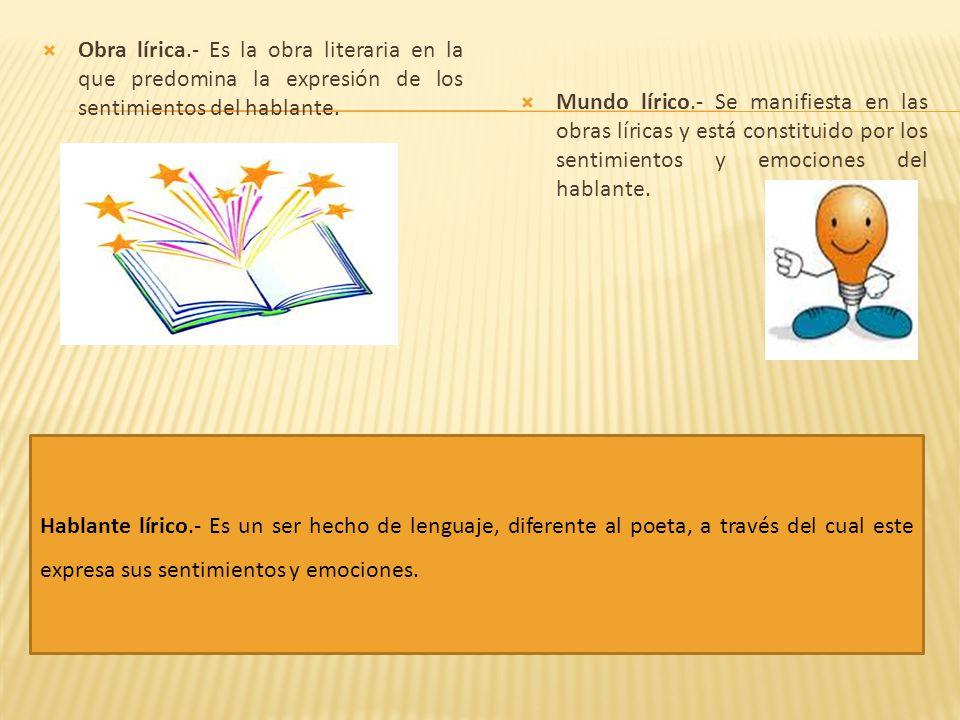 Obra lírica.- Es la obra literaria en la que predomina la expresión de los sentimientos del hablante.