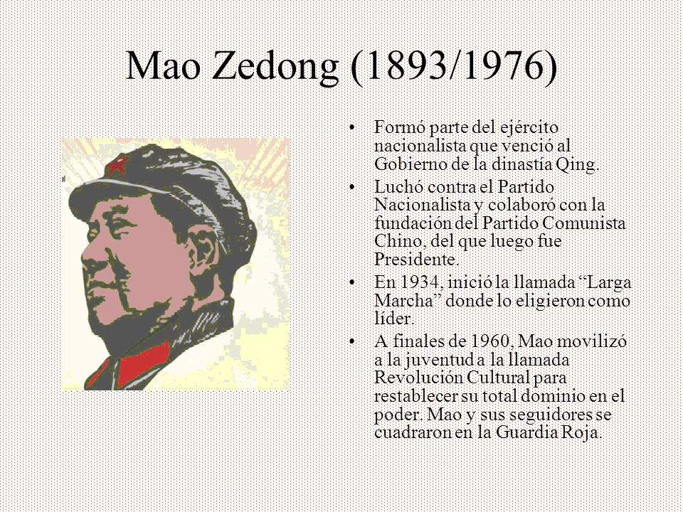 Mao Zedong (1893/1976)Formó parte del ejército nacionalista que venció al Gobierno de la dinastía Qing.