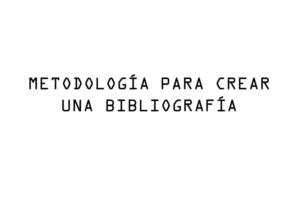 METODOLOGÍA PARA CREAR UNA BIBLIOGRAFÍA