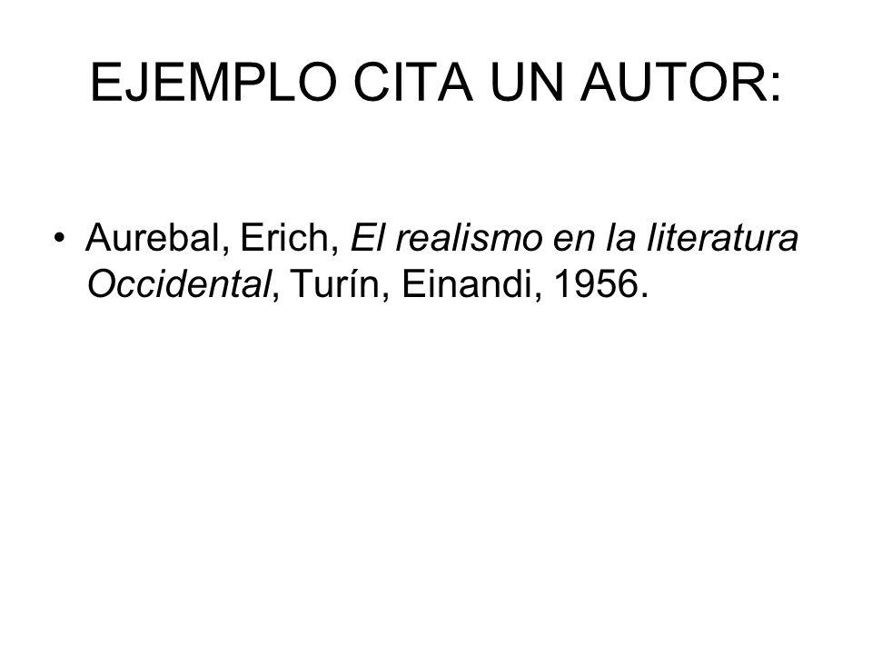 EJEMPLO CITA UN AUTOR: Aurebal, Erich, El realismo en la literatura Occidental, Turín, Einandi, 1956.