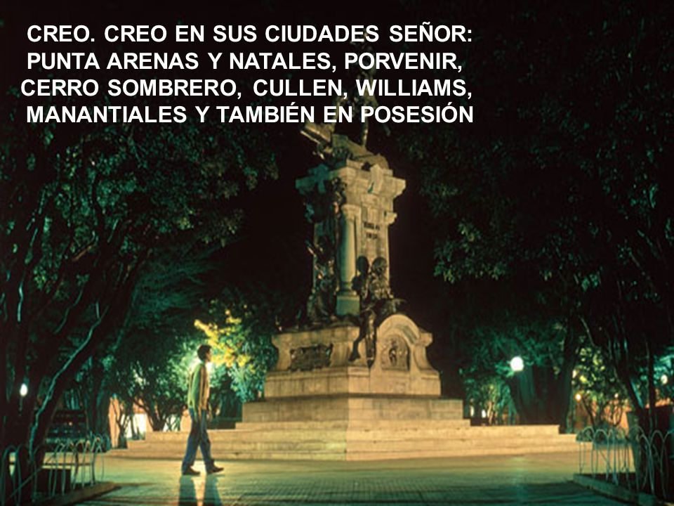 CREO. CREO EN SUS CIUDADES SEÑOR: PUNTA ARENAS Y NATALES, PORVENIR,