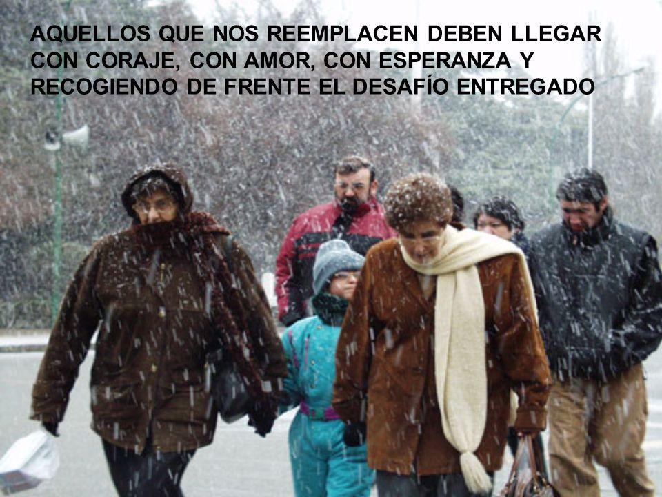 AQUELLOS QUE NOS REEMPLACEN DEBEN LLEGAR CON CORAJE, CON AMOR, CON ESPERANZA Y RECOGIENDO DE FRENTE EL DESAFÍO ENTREGADO