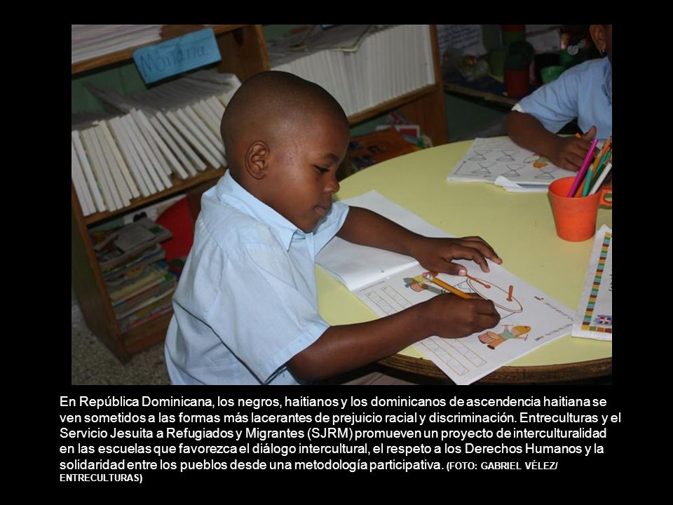 En República Dominicana, los negros, haitianos y los dominicanos de ascendencia haitiana se ven sometidos a las formas más lacerantes de prejuicio racial y discriminación.