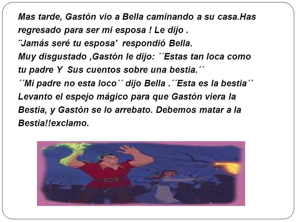 Mas tarde, Gastón vio a Bella caminando a su casa