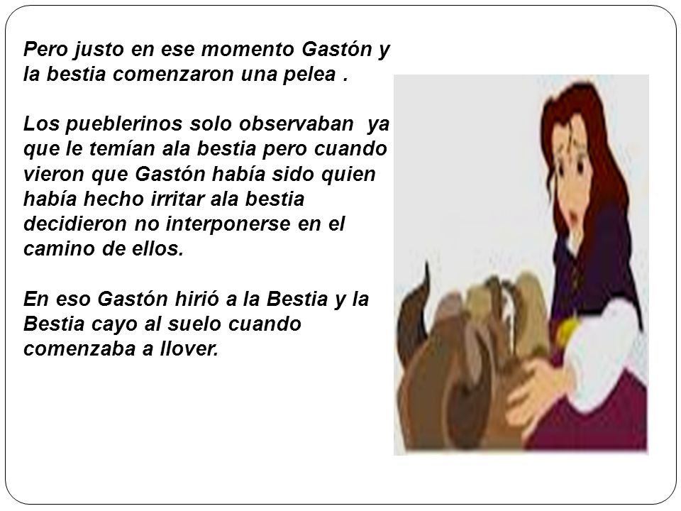 Pero justo en ese momento Gastón y la bestia comenzaron una pelea .