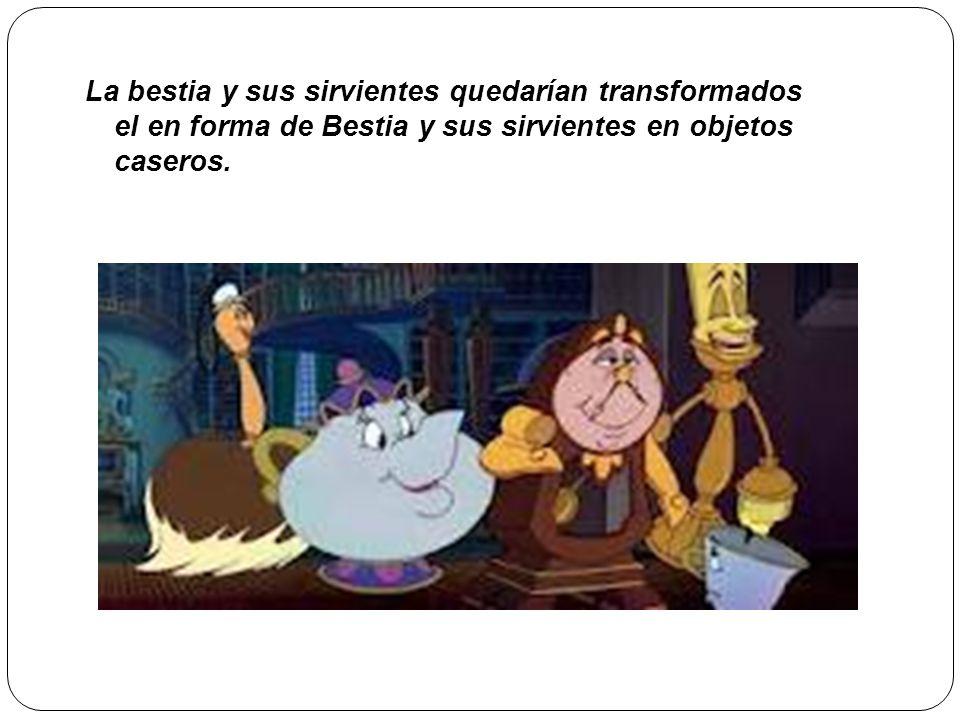 La bestia y sus sirvientes quedarían transformados el en forma de Bestia y sus sirvientes en objetos caseros.