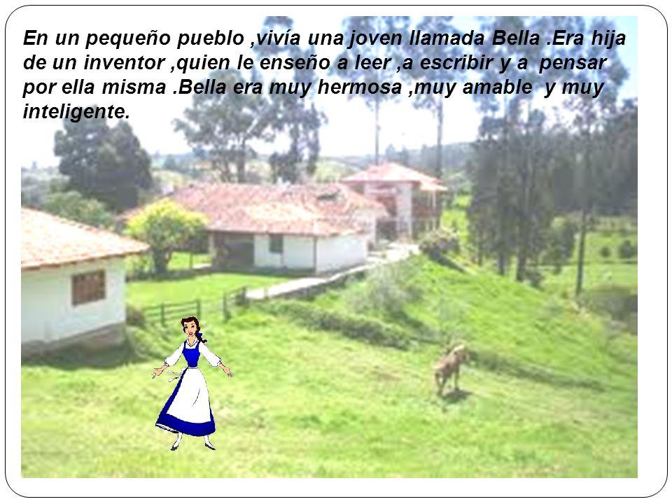 En un pequeño pueblo ,vivía una joven llamada Bella