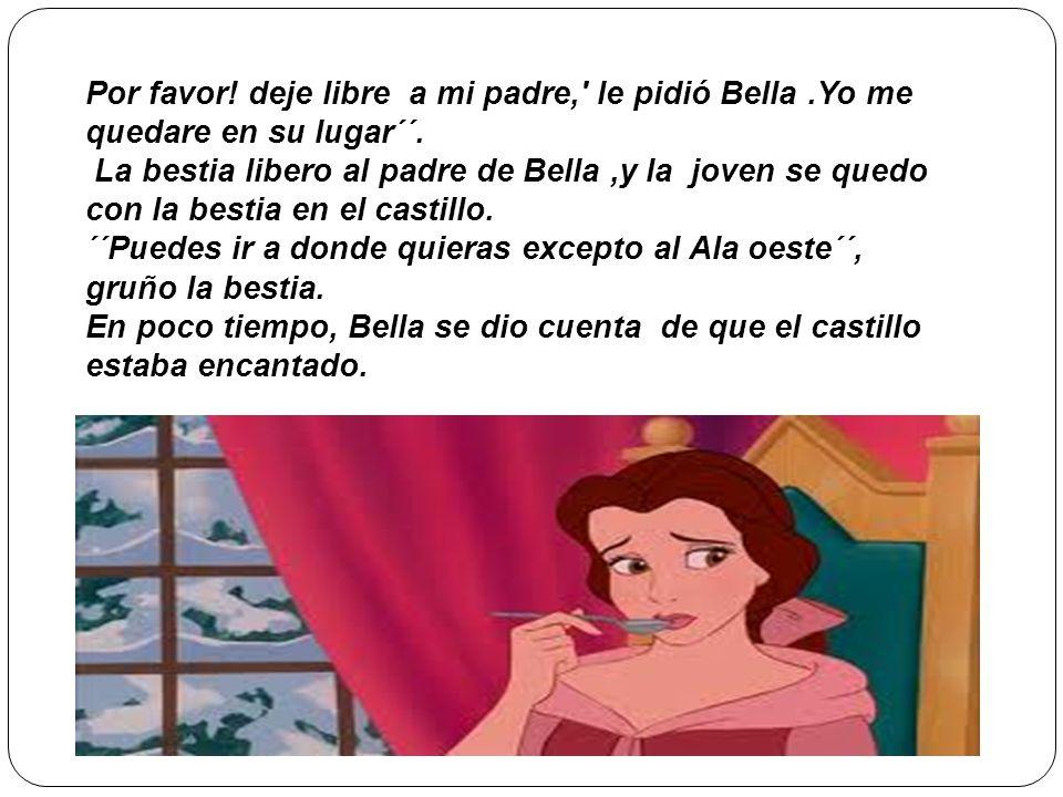 Por favor. deje libre a mi padre, le pidió Bella