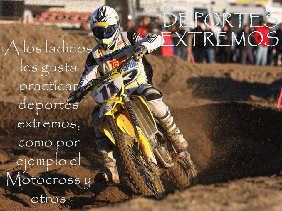 DEPORTES EXTREMOS A los ladinos les gusta practicar deportes extremos, como por ejemplo el Motocross y otros.