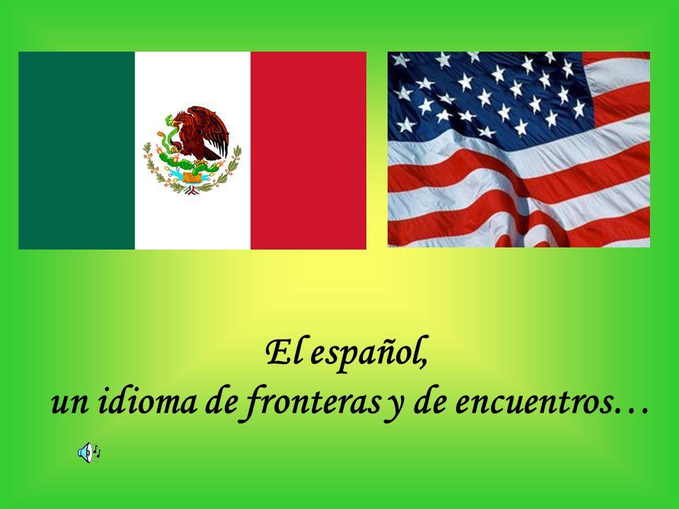 un idioma de fronteras y de encuentros…