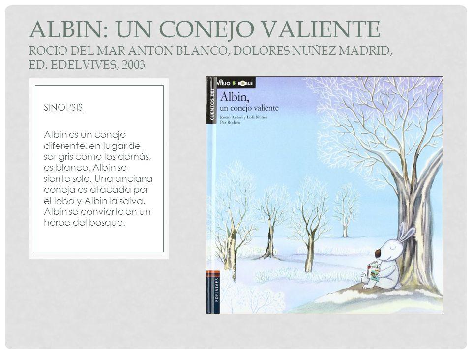 ALBIN: UN CONEJO VALIENTE ROCIO DEL MAR ANTON BLANCO, DOLORES NUÑEZ MADRID, Ed. EDELVIVES, 2003