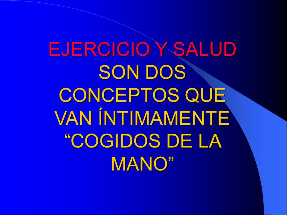 EJERCICIO Y SALUD SON DOS CONCEPTOS QUE VAN ÍNTIMAMENTE COGIDOS DE LA MANO