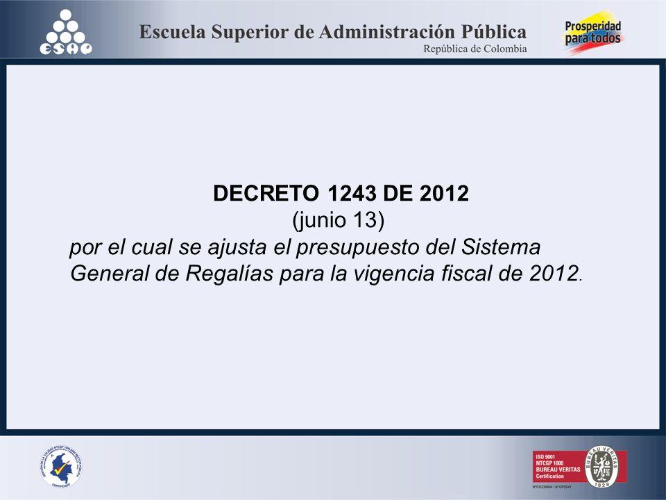 DECRETO 1243 DE 2012 (junio 13) por el cual se ajusta el presupuesto del Sistema General de Regalías para la vigencia fiscal de 2012.