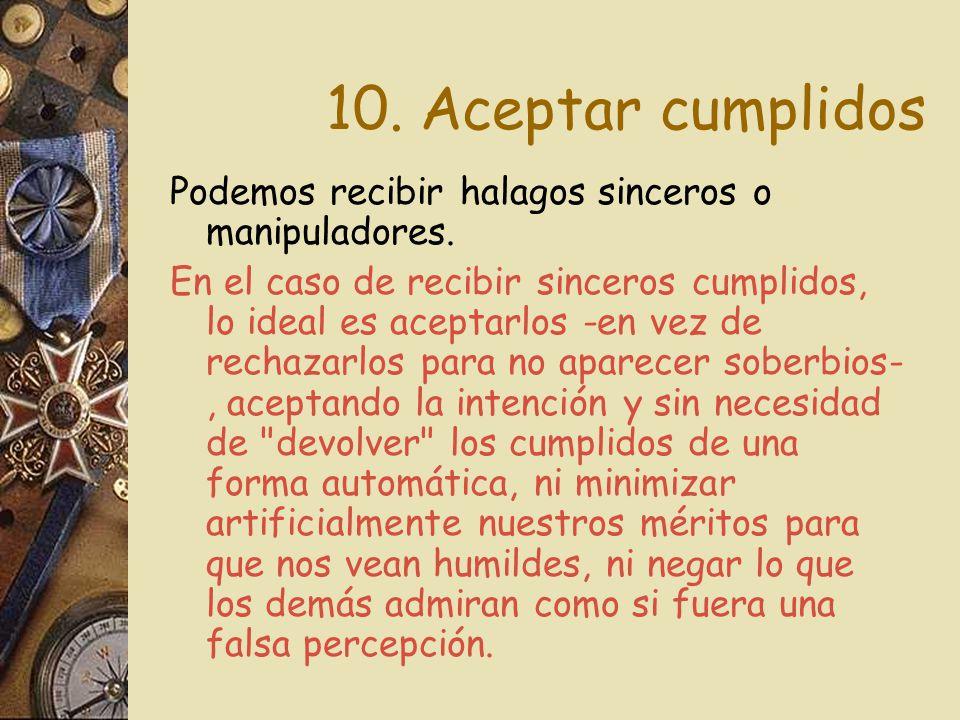 10. Aceptar cumplidos Podemos recibir halagos sinceros o manipuladores.