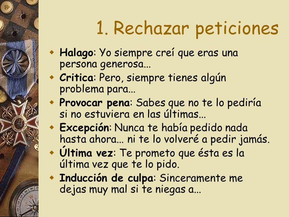 1. Rechazar peticiones Halago: Yo siempre creí que eras una persona generosa... Critica: Pero, siempre tienes algún problema para...
