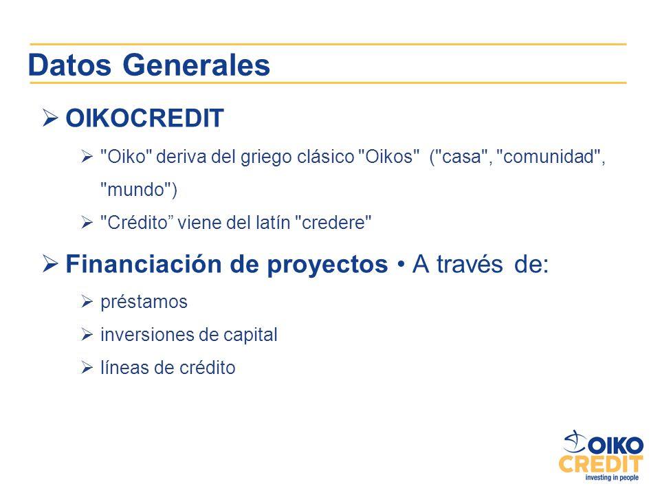 Datos Generales OIKOCREDIT Financiación de proyectos • A través de: