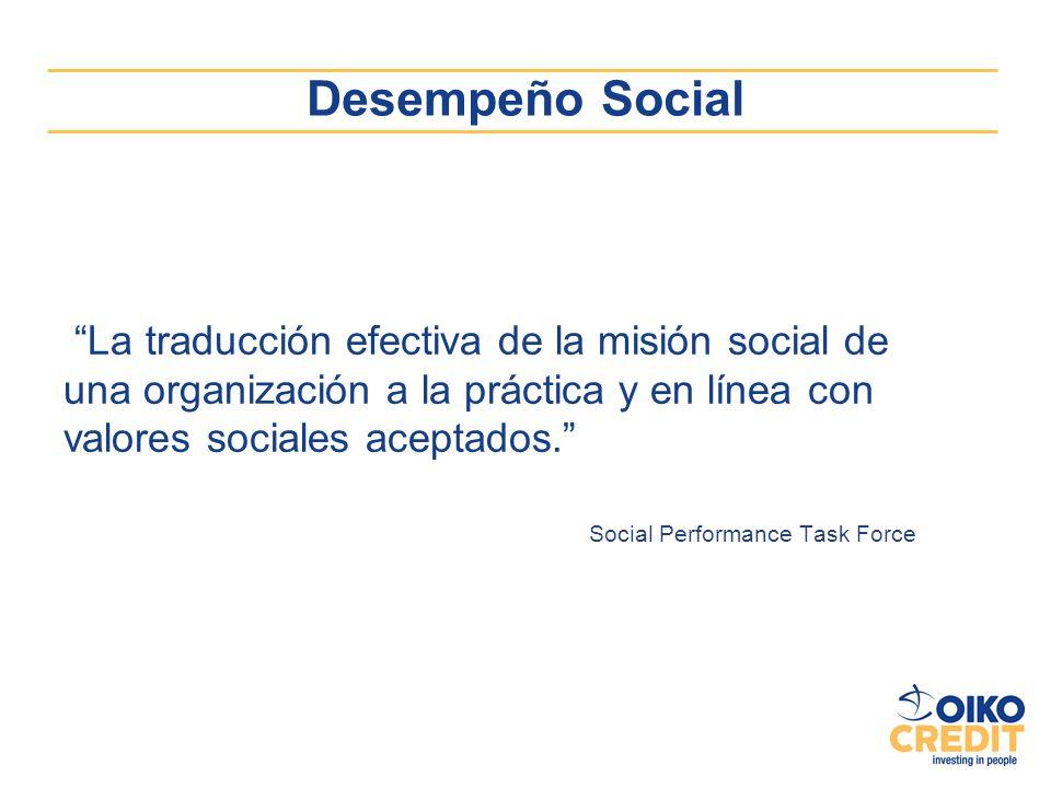 Desempeño Social La traducción efectiva de la misión social de una organización a la práctica y en línea con valores sociales aceptados.