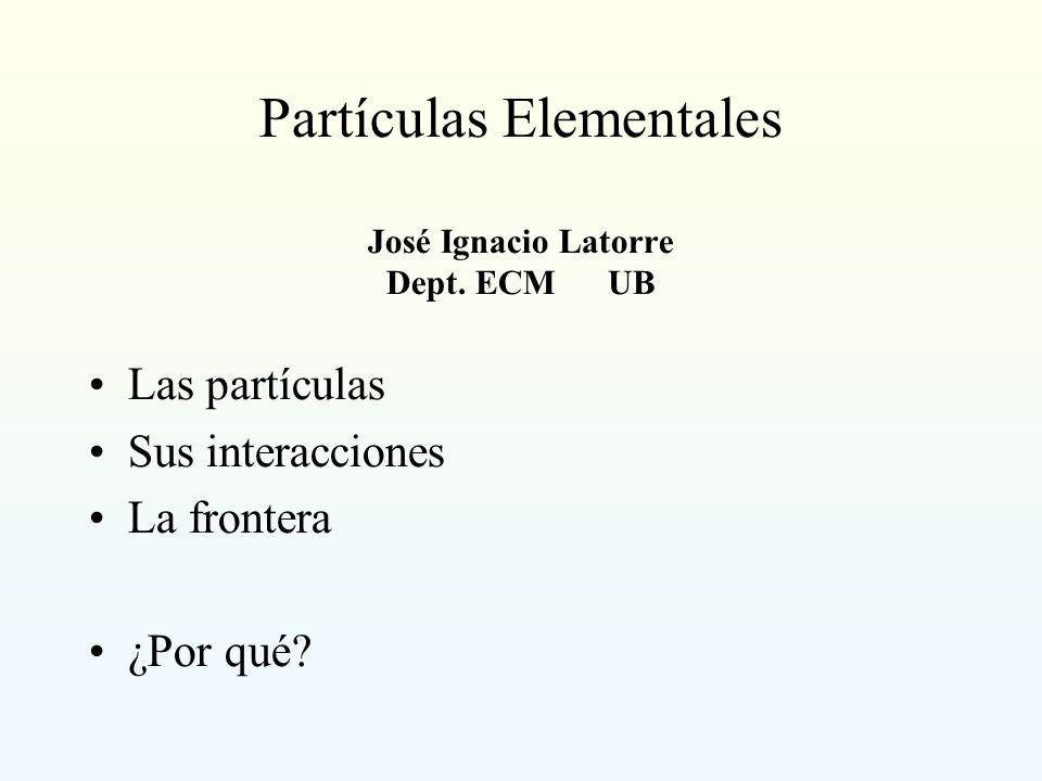 Partículas Elementales José Ignacio Latorre Dept. ECM UB