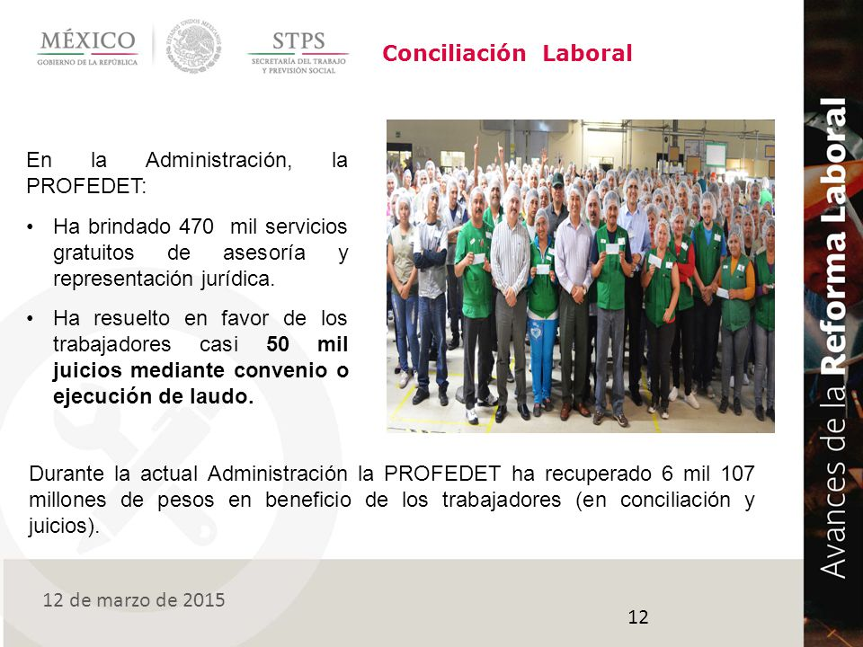 Conciliación Laboral En la Administración, la PROFEDET: Ha brindado 470 mil servicios gratuitos de asesoría y representación jurídica.