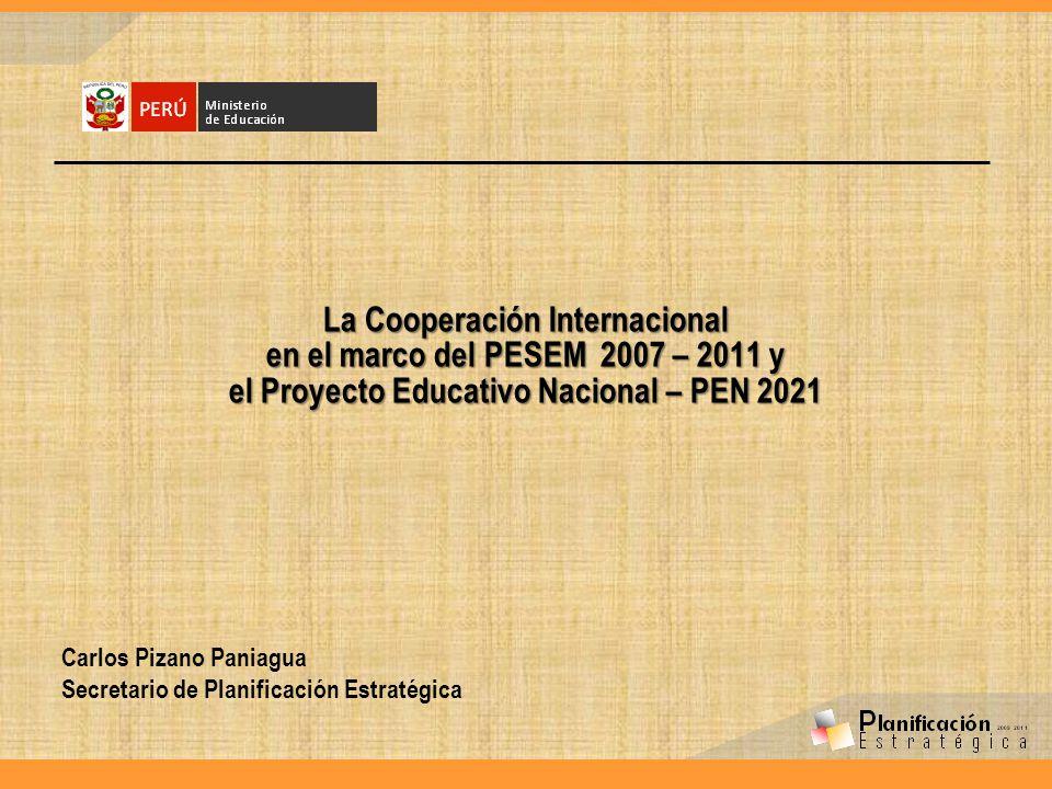 La Cooperación Internacional en el marco del PESEM 2007 – 2011 y el Proyecto Educativo Nacional – PEN 2021