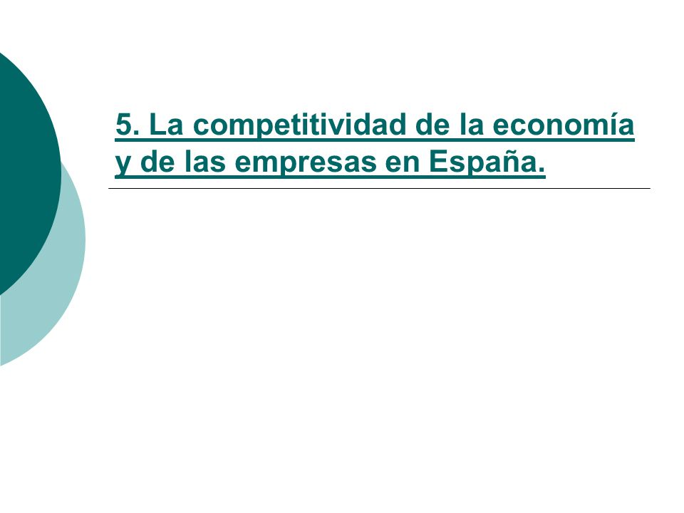 5. La competitividad de la economía y de las empresas en España.