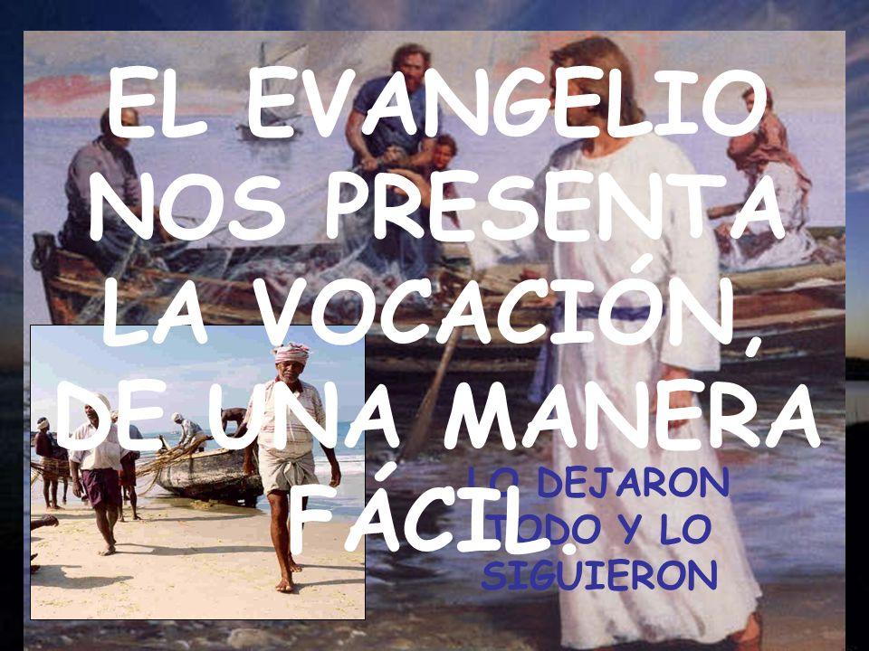 EL EVANGELIO NOS PRESENTA LA VOCACIÓN, DE UNA MANERA FÁCIL.