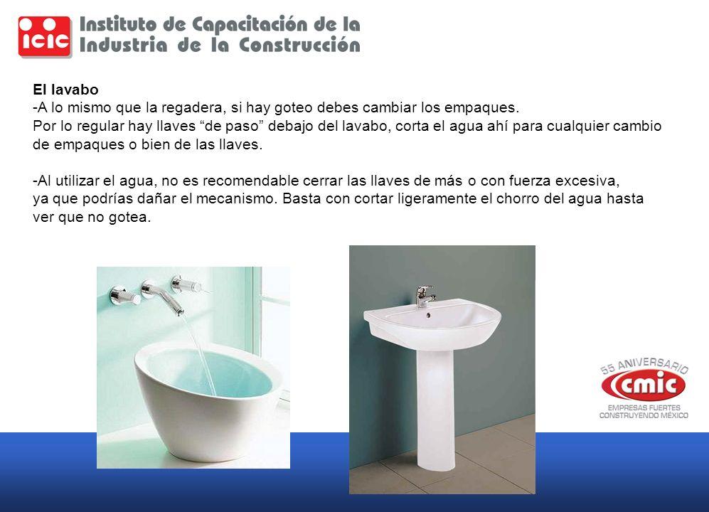 El lavabo -A lo mismo que la regadera, si hay goteo debes cambiar los empaques.