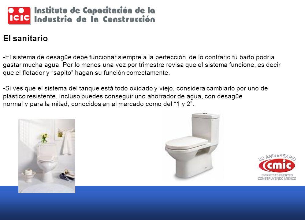 El sanitario -El sistema de desagüe debe funcionar siempre a la perfección, de lo contrario tu baño podría.