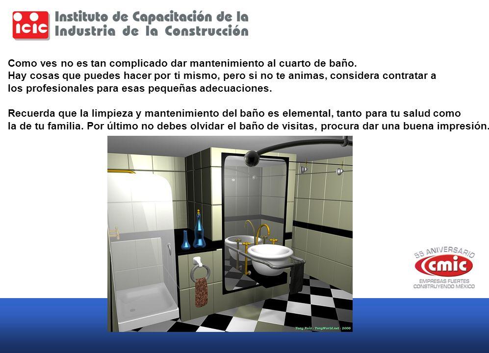 Como ves no es tan complicado dar mantenimiento al cuarto de baño.