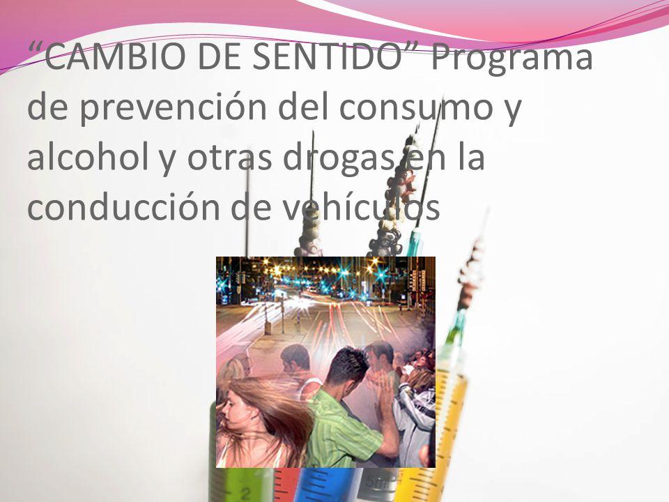CAMBIO DE SENTIDO Programa de prevención del consumo y alcohol y otras drogas en la conducción de vehículos