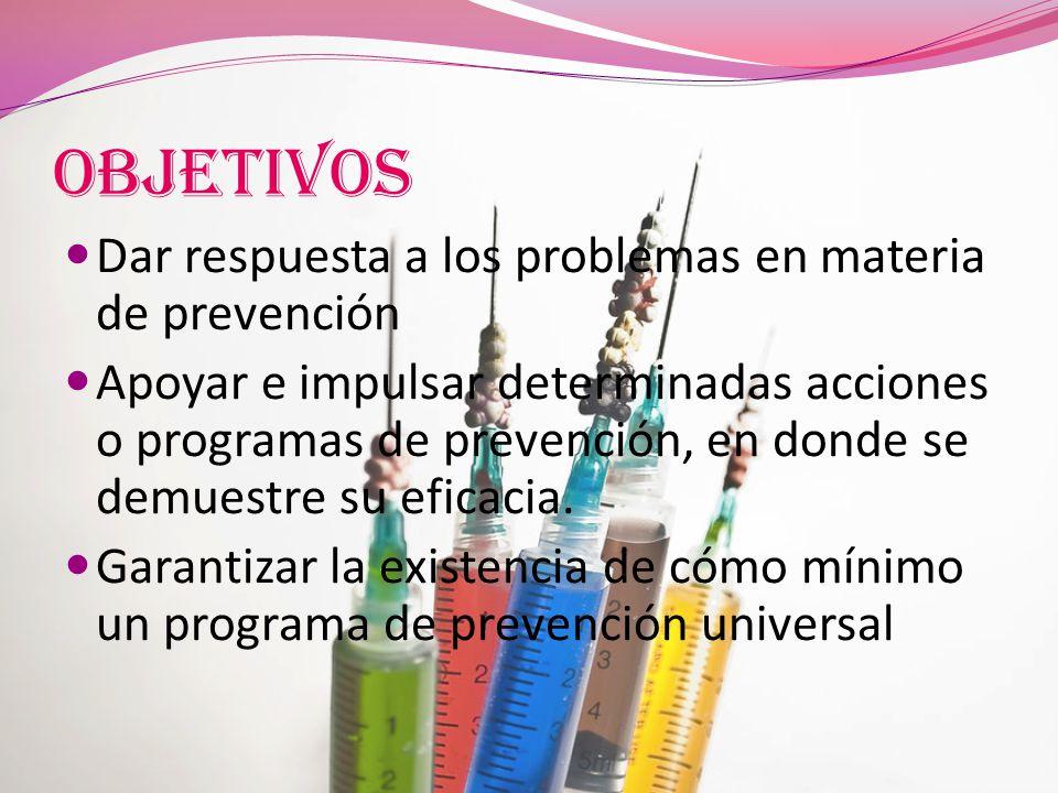 Objetivos Dar respuesta a los problemas en materia de prevención