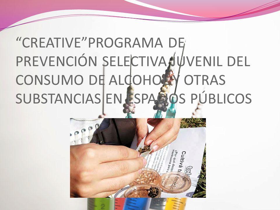 CREATIVE PROGRAMA DE PREVENCIÓN SELECTIVA JUVENIL DEL CONSUMO DE ALCOHOL Y OTRAS SUBSTANCIAS EN ESPACIOS PÚBLICOS