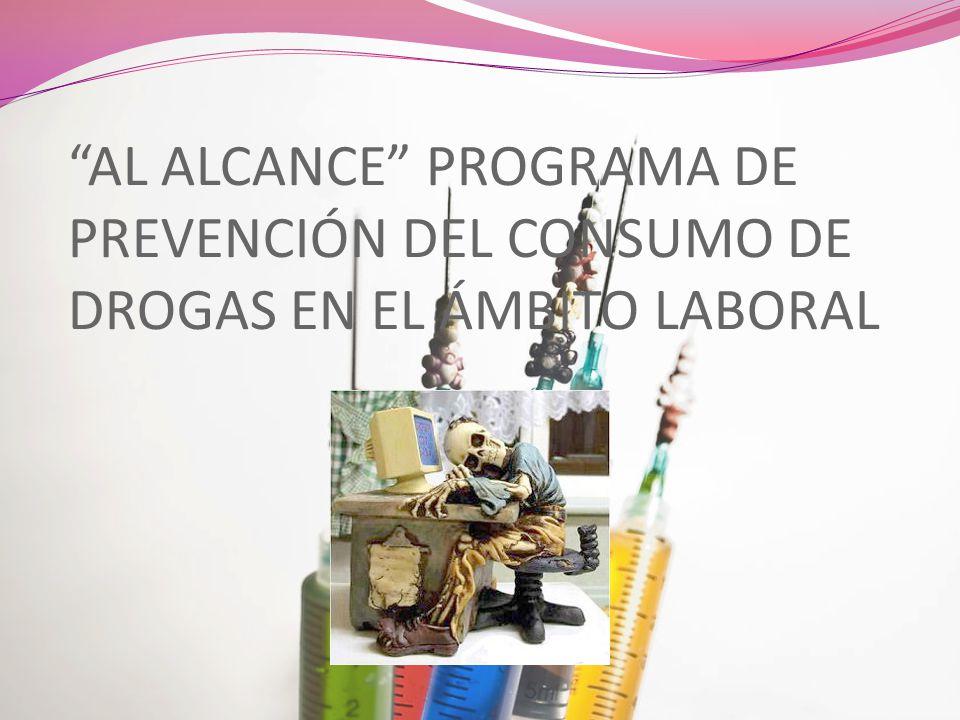 AL ALCANCE PROGRAMA DE PREVENCIÓN DEL CONSUMO DE DROGAS EN EL ÁMBITO LABORAL