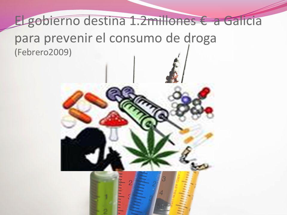 El gobierno destina 1.2millones € a Galicia para prevenir el consumo de droga (Febrero2009)