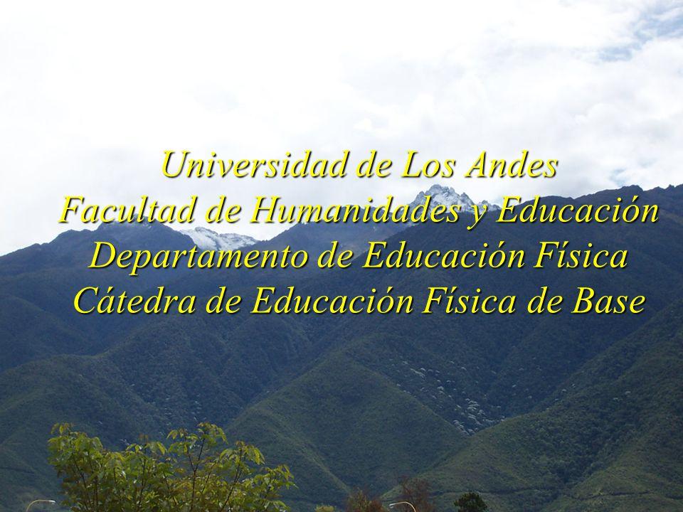 Universidad de Los Andes Facultad de Humanidades y Educación Departamento de Educación Física Cátedra de Educación Física de Base