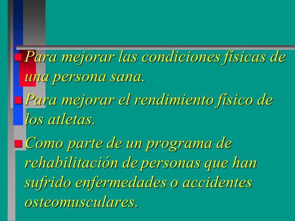Para mejorar las condiciones físicas de una persona sana.