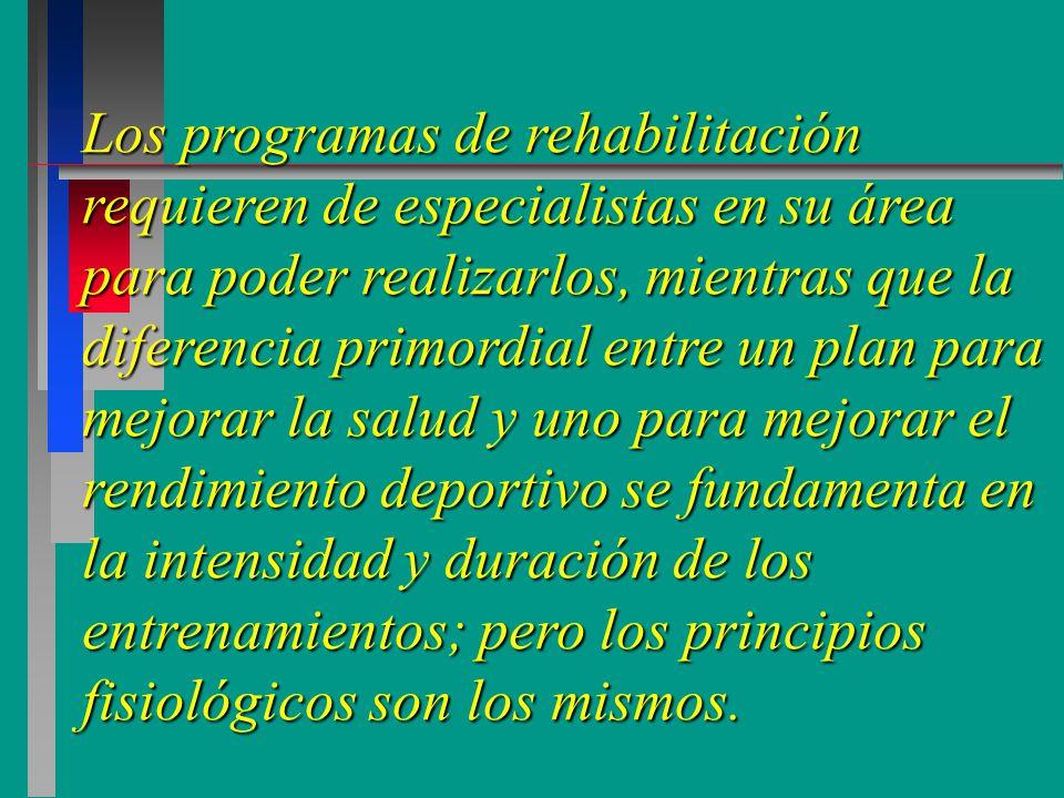 Los programas de rehabilitación requieren de especialistas en su área para poder realizarlos, mientras que la diferencia primordial entre un plan para mejorar la salud y uno para mejorar el rendimiento deportivo se fundamenta en la intensidad y duración de los entrenamientos; pero los principios fisiológicos son los mismos.