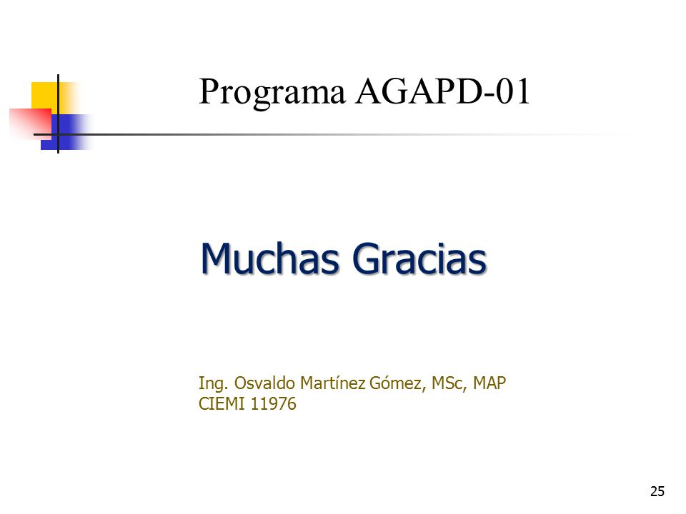 Muchas Gracias Programa AGAPD-01 Ing. Osvaldo Martínez Gómez, MSc, MAP
