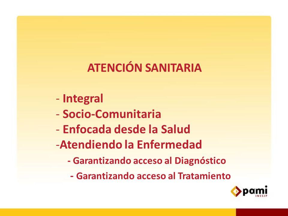ATENCIÓN SANITARIA Integral. Socio-Comunitaria. Enfocada desde la Salud. Atendiendo la Enfermedad.