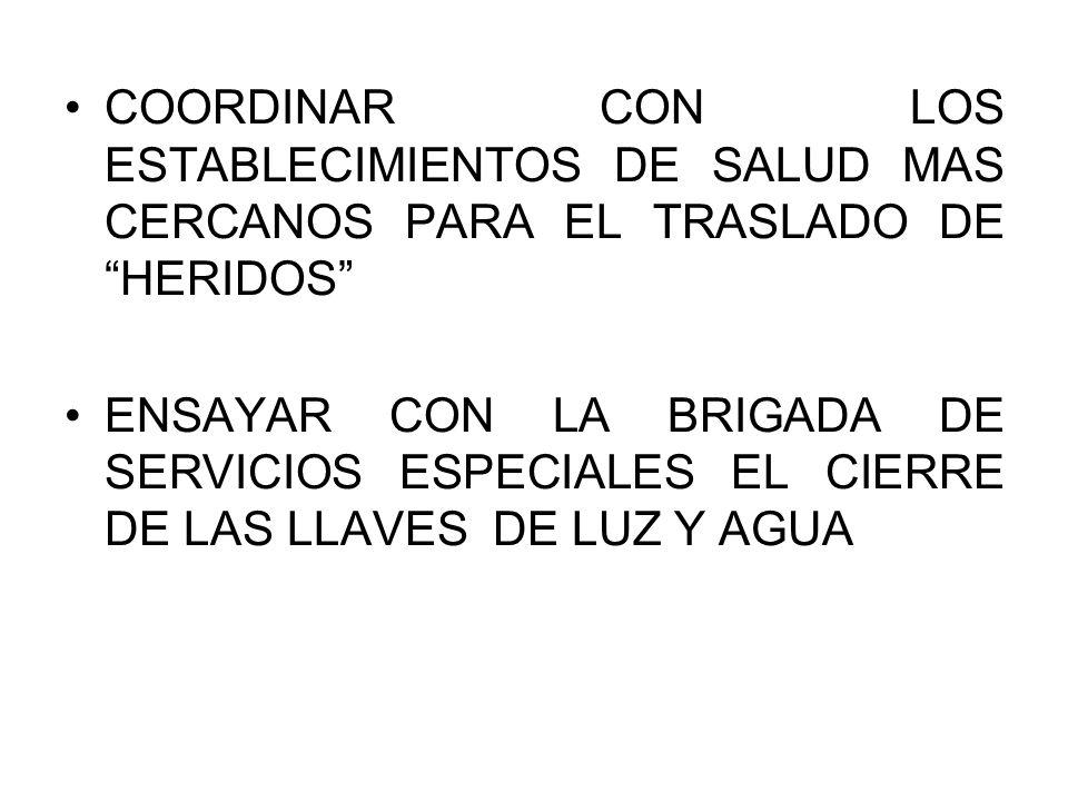 COORDINAR CON LOS ESTABLECIMIENTOS DE SALUD MAS CERCANOS PARA EL TRASLADO DE HERIDOS